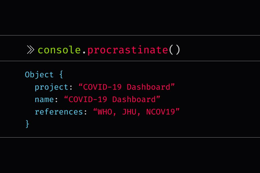 console.procrastinate statement that reads covid-19 dashboard called covid-19 dashboard. see who, jhu, and ncov19