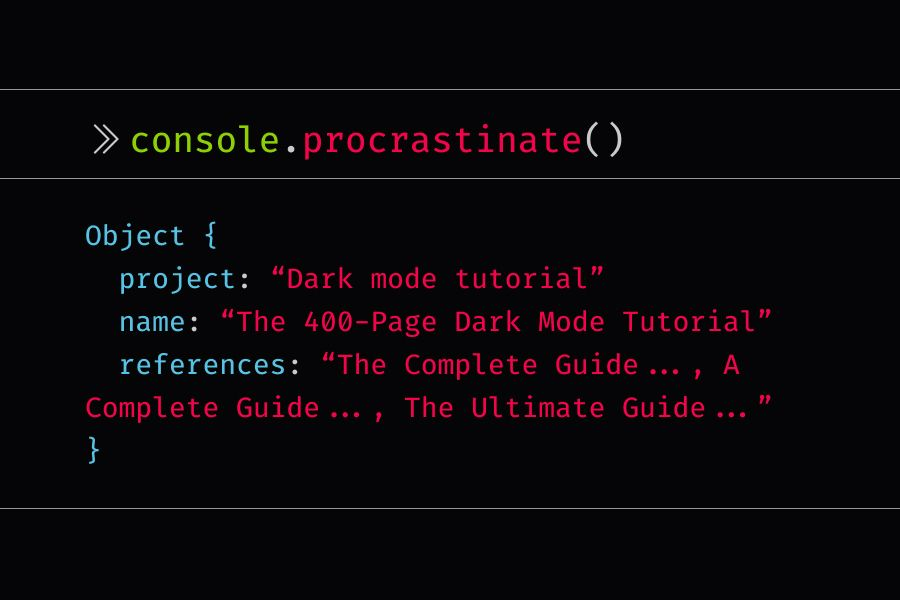 console.procrastinate statement that reads dark mode tutorial with the title the 400 page dark mode tutorial. see the complete guide, a complete guide, and so on